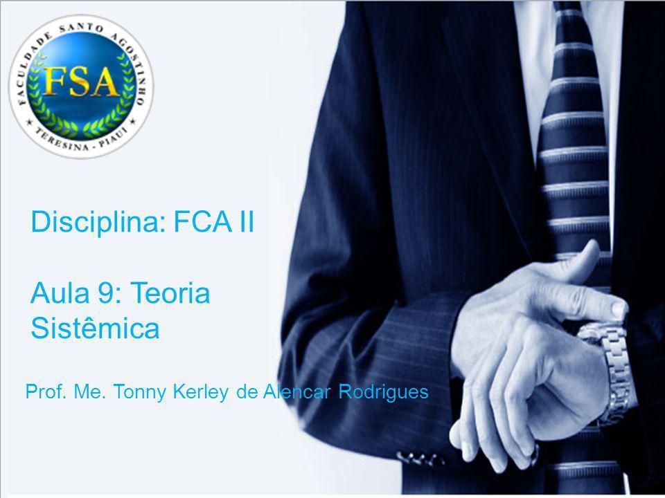 Disciplina: FCA II Aula 9: Teoria Sistêmica Prof. Me. Tonny Kerley de Alencar Rodrigues