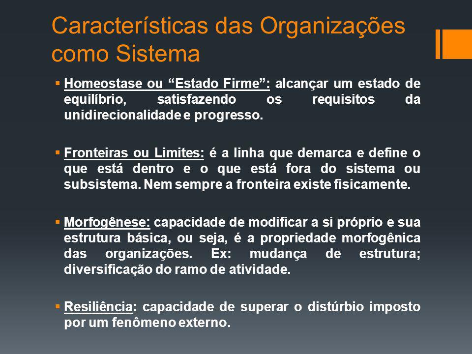 Características das Organizações como Sistema Homeostase ou Estado Firme: alcançar um estado de equilíbrio, satisfazendo os requisitos da unidireciona
