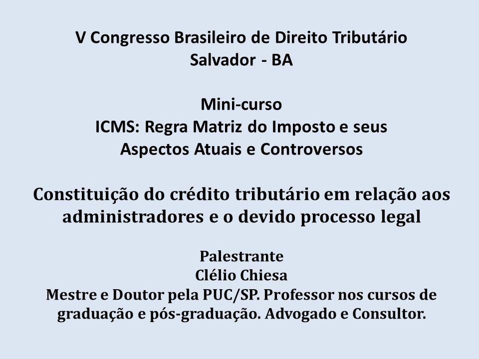 V Congresso Brasileiro de Direito Tributário Salvador - BA Mini-curso ICMS: Regra Matriz do Imposto e seus Aspectos Atuais e Controversos Constituição