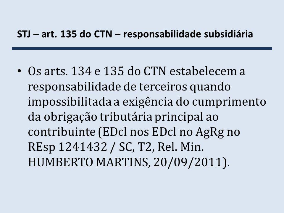 STJ – art. 135 do CTN – responsabilidade subsidiária Os arts. 134 e 135 do CTN estabelecem a responsabilidade de terceiros quando impossibilitada a ex