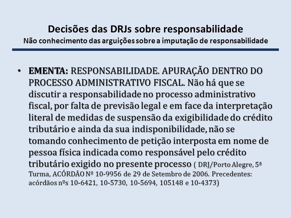 Decisões das DRJs sobre responsabilidade Não conhecimento das arguições sobre a imputação de responsabilidade EMENTA: RESPONSABILIDADE. APURAÇÃO DENTR