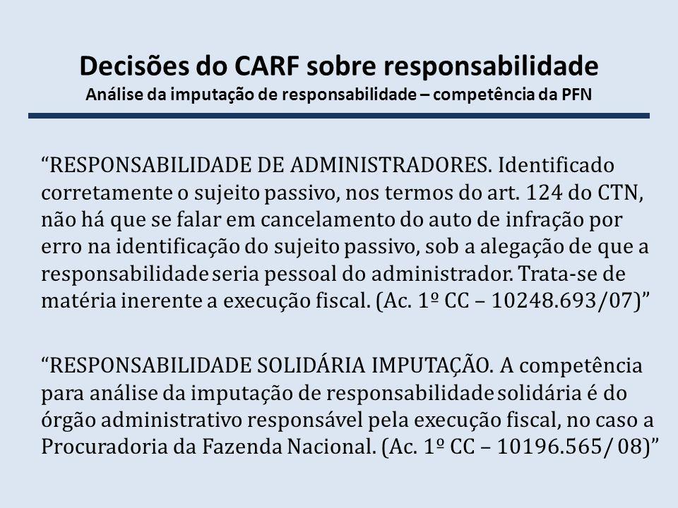 Decisões do CARF sobre responsabilidade Análise da imputação de responsabilidade – competência da PFN RESPONSABILIDADE DE ADMINISTRADORES. Identificad