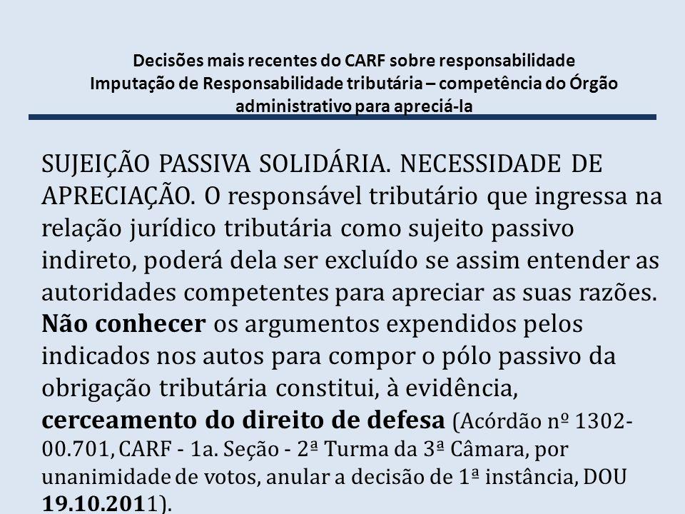 Decisões mais recentes do CARF sobre responsabilidade Imputação de Responsabilidade tributária – competência do Órgão administrativo para apreciá-la S