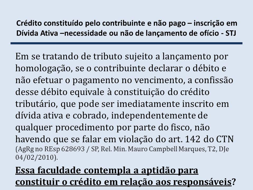Crédito constituído pelo contribuinte e não pago – inscrição em Dívida Ativa –necessidade ou não de lançamento de ofício - STJ Em se tratando de tribu