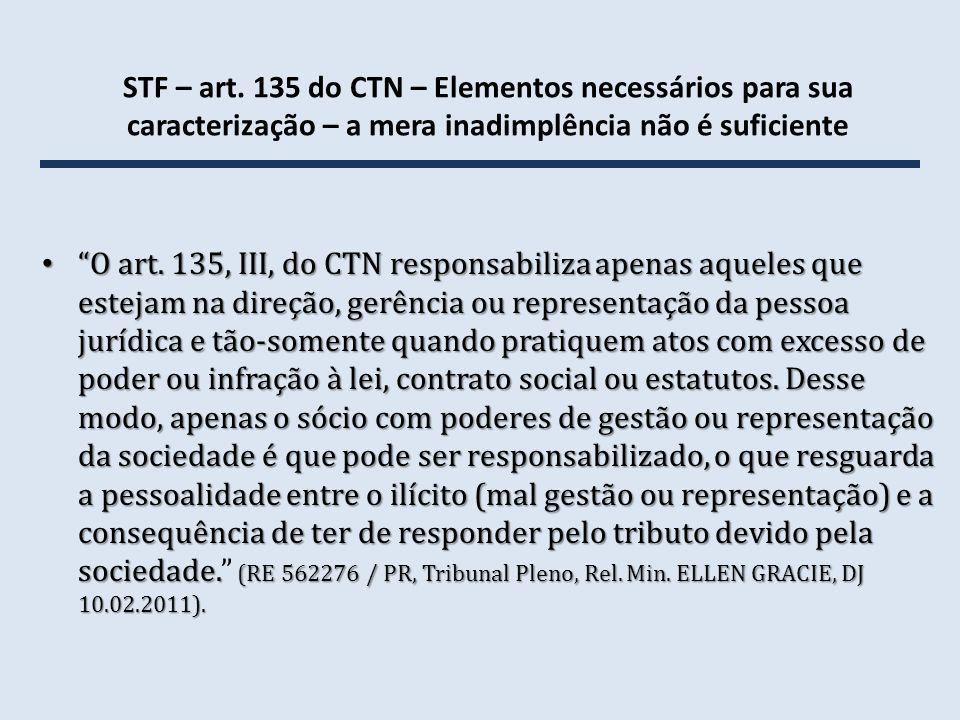 STF – art. 135 do CTN – Elementos necessários para sua caracterização – a mera inadimplência não é suficiente O art. 135, III, do CTN responsabiliza a