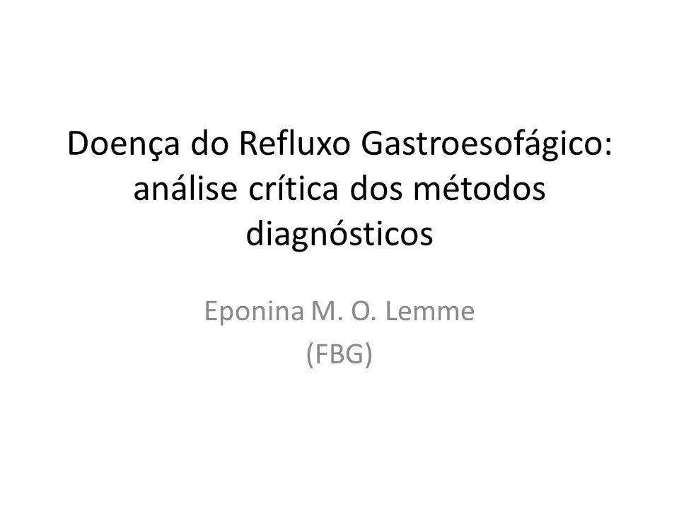 Doença do Refluxo Gastroesofágico: análise crítica dos métodos diagnósticos Eponina M. O. Lemme (FBG)