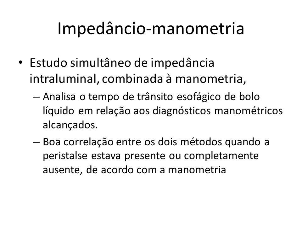 Impedâncio-manometria Estudo simultâneo de impedância intraluminal, combinada à manometria, – Analisa o tempo de trânsito esofágico de bolo líquido em
