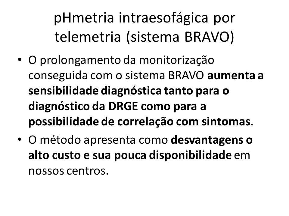 pHmetria intraesofágica por telemetria (sistema BRAVO) O prolongamento da monitorização conseguida com o sistema BRAVO aumenta a sensibilidade diagnós