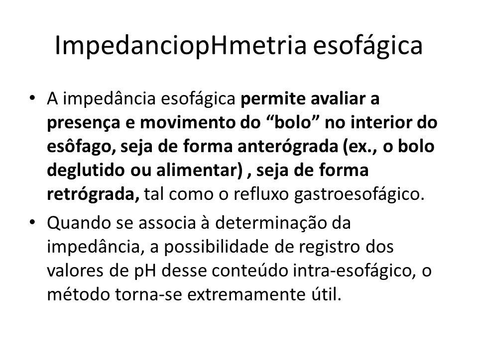 ImpedanciopHmetria esofágica A impedância esofágica permite avaliar a presença e movimento do bolo no interior do esôfago, seja de forma anterógrada (