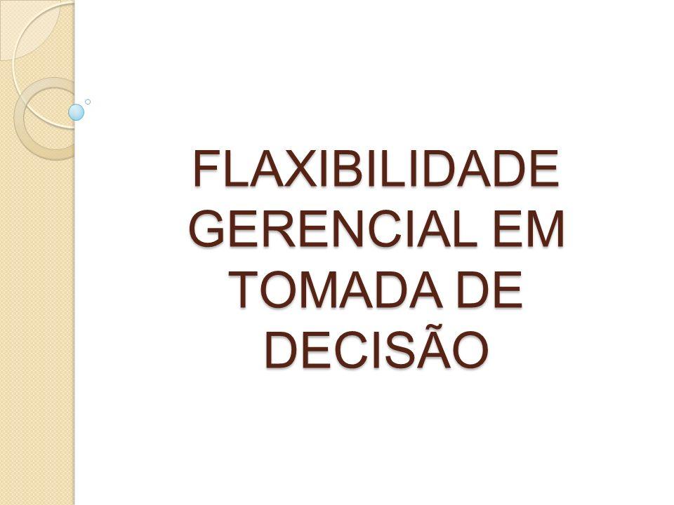FLAXIBILIDADE GERENCIAL EM TOMADA DE DECISÃO
