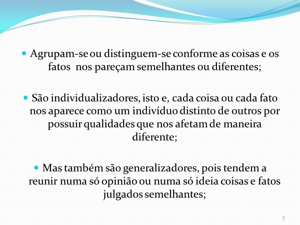 Agrupam-se ou distinguem-se conforme as coisas e os fatos nos pareçam semelhantes ou diferentes; São individualizadores, isto e, cada coisa ou cada fa