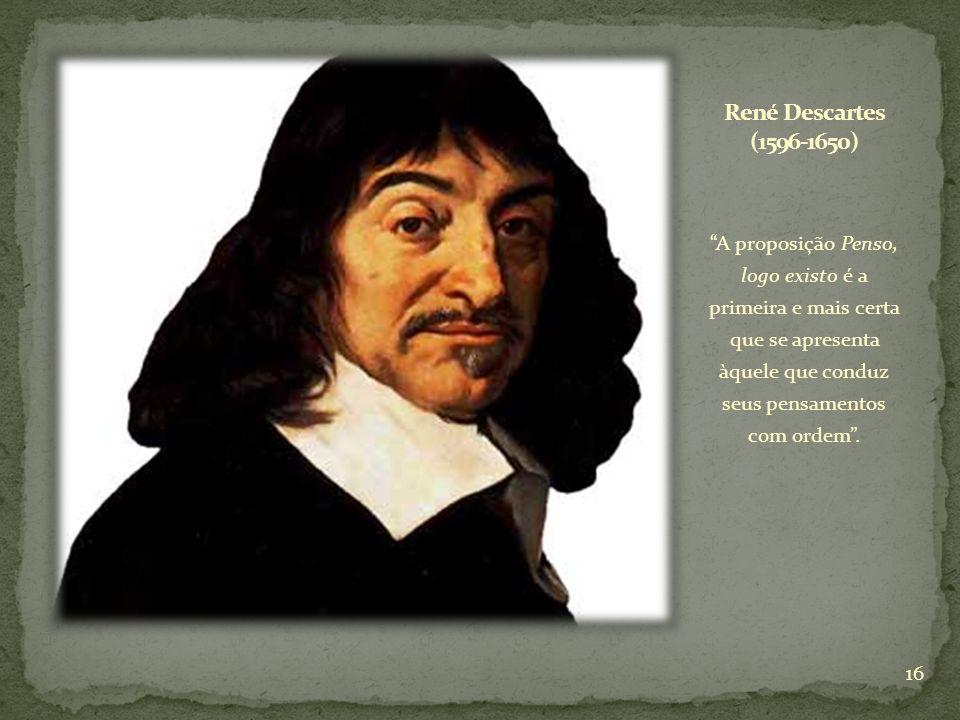 A proposição Penso, logo existo é a primeira e mais certa que se apresenta àquele que conduz seus pensamentos com ordem. 16