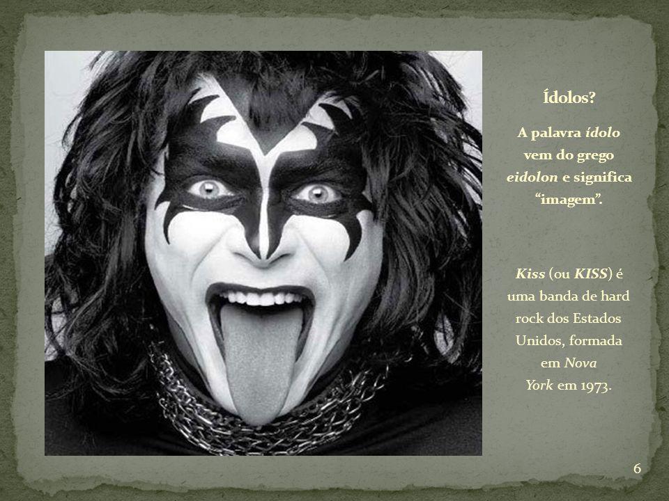 A palavra ídolo vem do grego eidolon e significa imagem. Kiss (ou KISS) é uma banda de hard rock dos Estados Unidos, formada em Nova York em 1973. 6