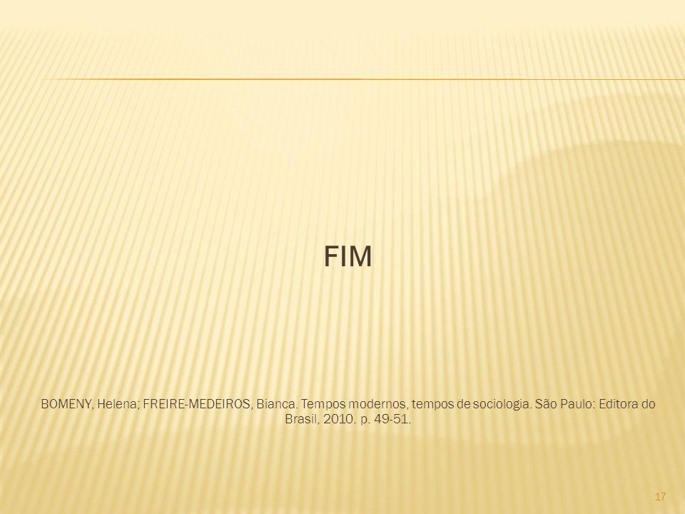 FIM BOMENY, Helena; FREIRE-MEDEIROS, Bianca. Tempos modernos, tempos de sociologia. São Paulo: Editora do Brasil, 2010. p. 49-51. 17