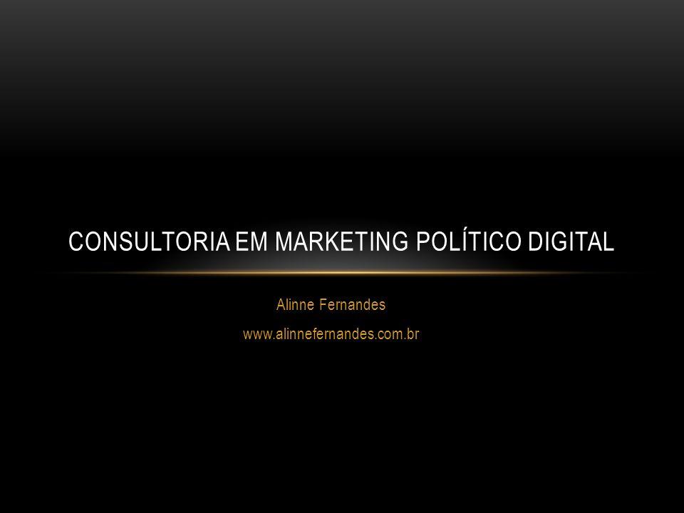 Alinne Fernandes www.alinnefernandes.com.br CONSULTORIA EM MARKETING POLÍTICO DIGITAL