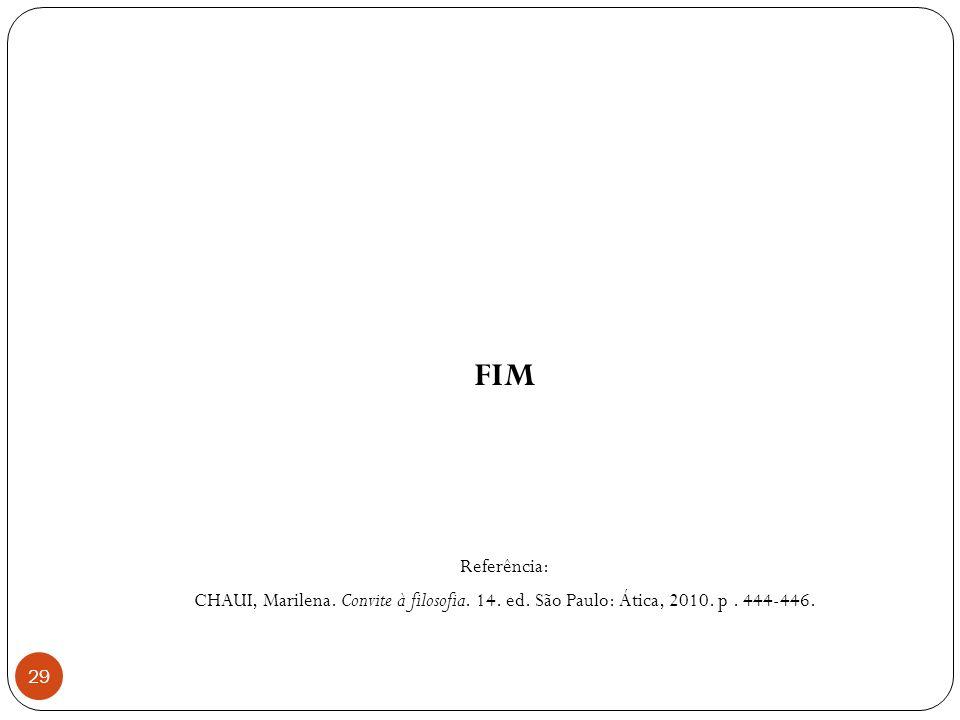 29 FIM Referência: CHAUI, Marilena. Convite à filosofia. 14. ed. São Paulo: Ática, 2010. p. 444-446.