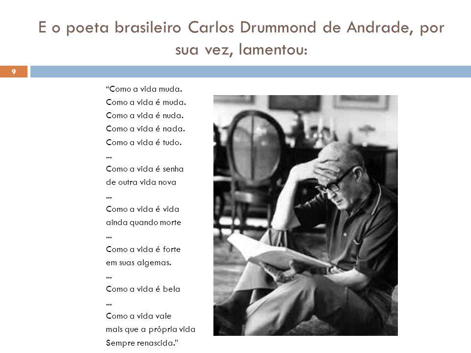 O sentimento de renovação e beleza do mundo, da vida, dos seres humanos é o que transparece nos versos do poeta brasileiro Mário Quintana: 10