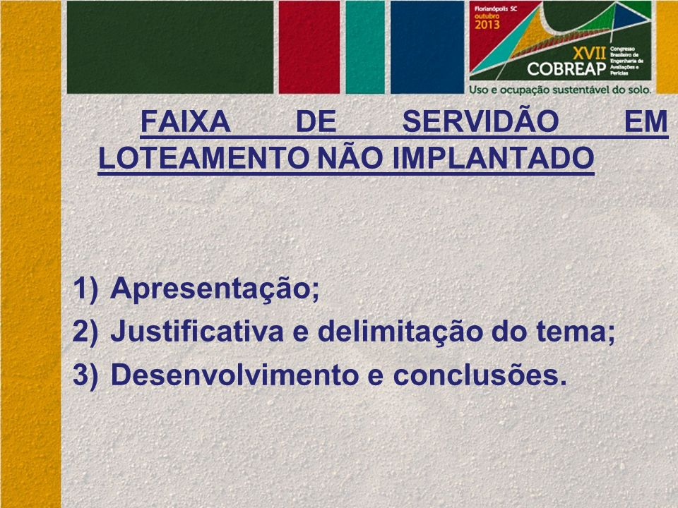FAIXA DE SERVIDÃO EM LOTEAMENTO NÃO IMPLANTADO 1)Apresentação; 2)Justificativa e delimitação do tema; 3)Desenvolvimento e conclusões.