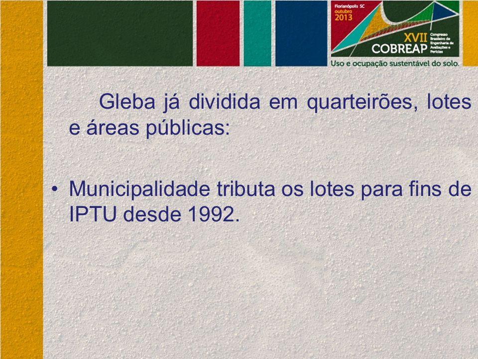 Gleba já dividida em quarteirões, lotes e áreas públicas: Municipalidade tributa os lotes para fins de IPTU desde 1992.