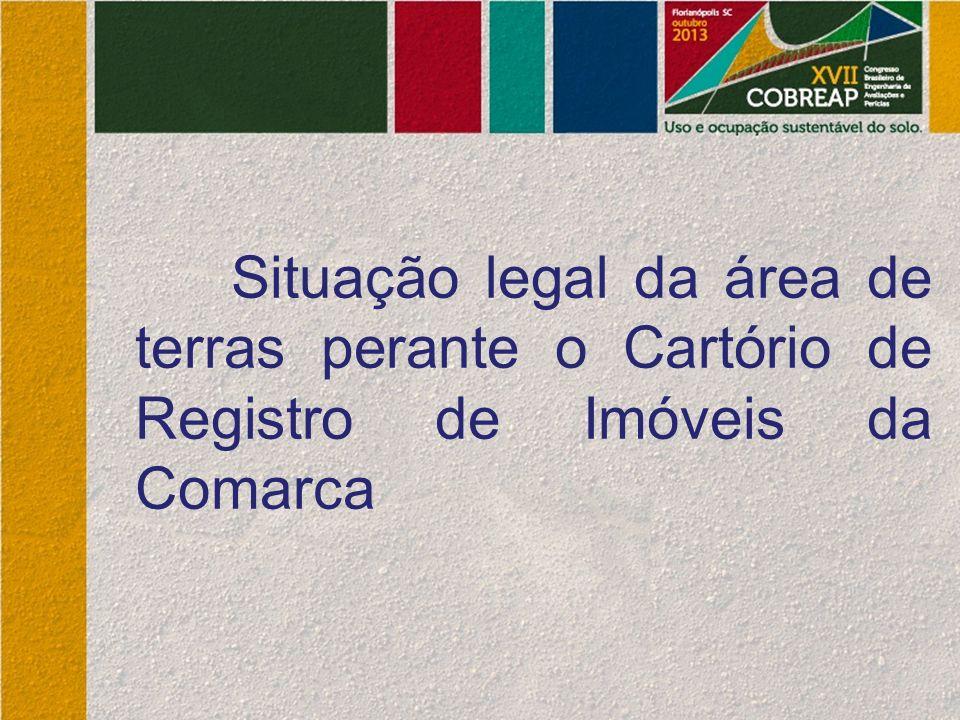 Situação legal da área de terras perante o Cartório de Registro de Imóveis da Comarca