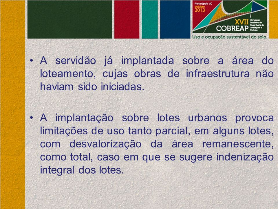 A servidão já implantada sobre a área do loteamento, cujas obras de infraestrutura não haviam sido iniciadas.