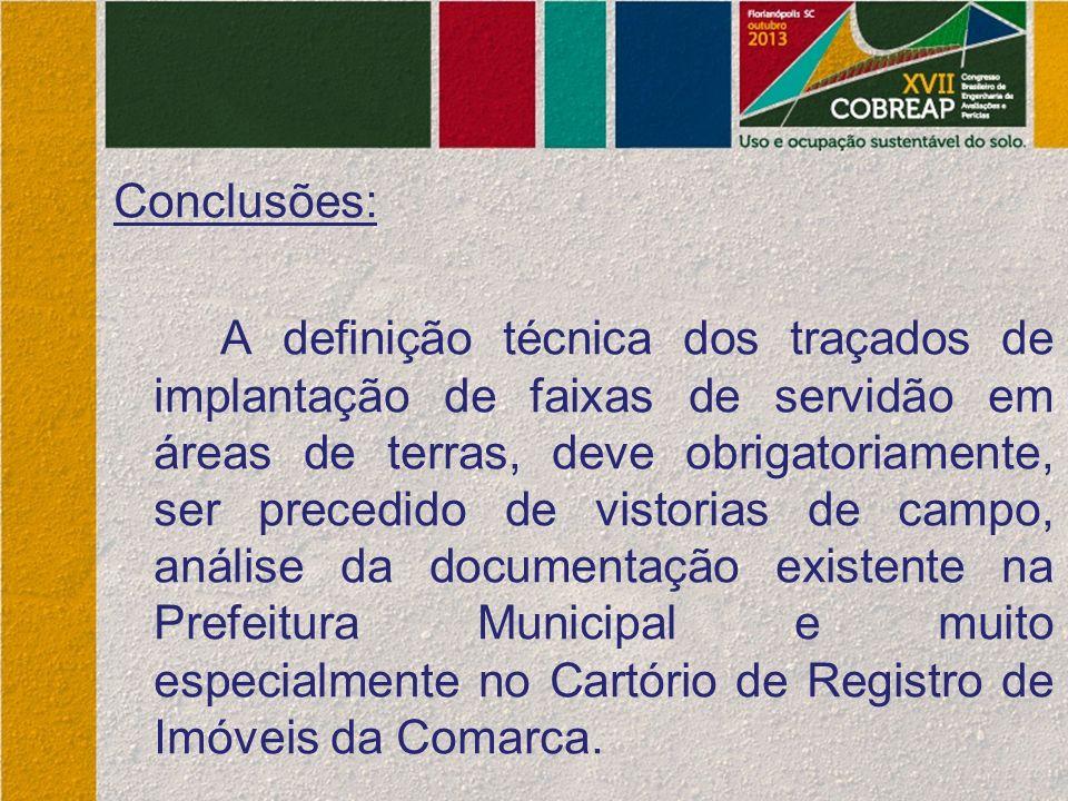 Conclusões: A definição técnica dos traçados de implantação de faixas de servidão em áreas de terras, deve obrigatoriamente, ser precedido de vistoria