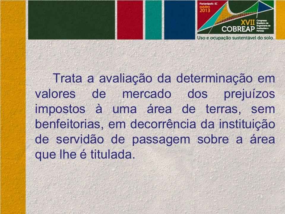 Trata a avaliação da determinação em valores de mercado dos prejuízos impostos à uma área de terras, sem benfeitorias, em decorrência da instituição d