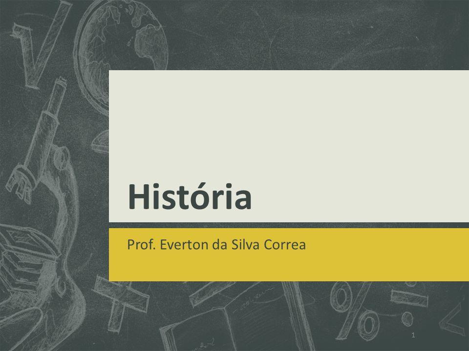 História Prof. Everton da Silva Correa 1