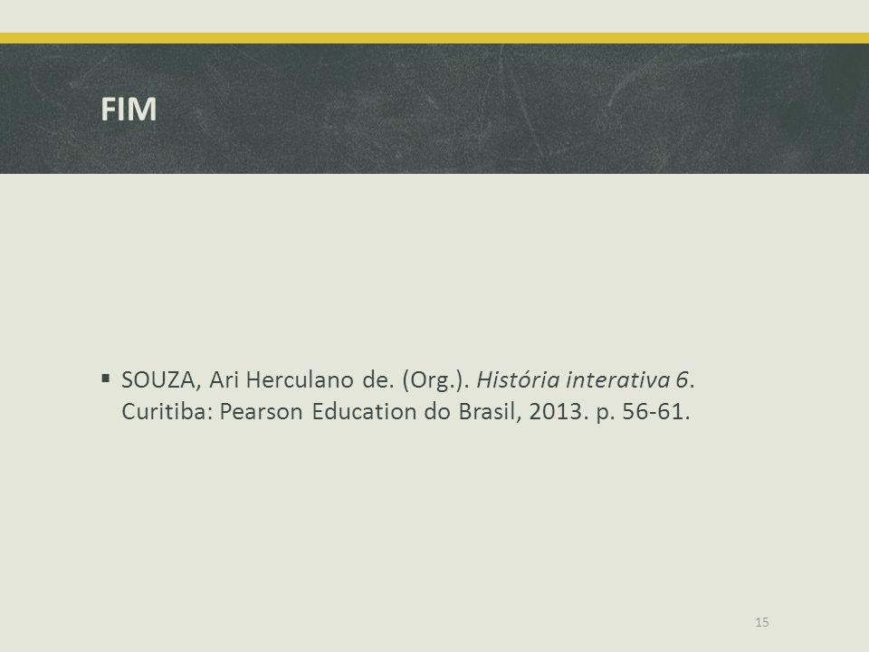 FIM SOUZA, Ari Herculano de. (Org.). História interativa 6. Curitiba: Pearson Education do Brasil, 2013. p. 56-61. 15