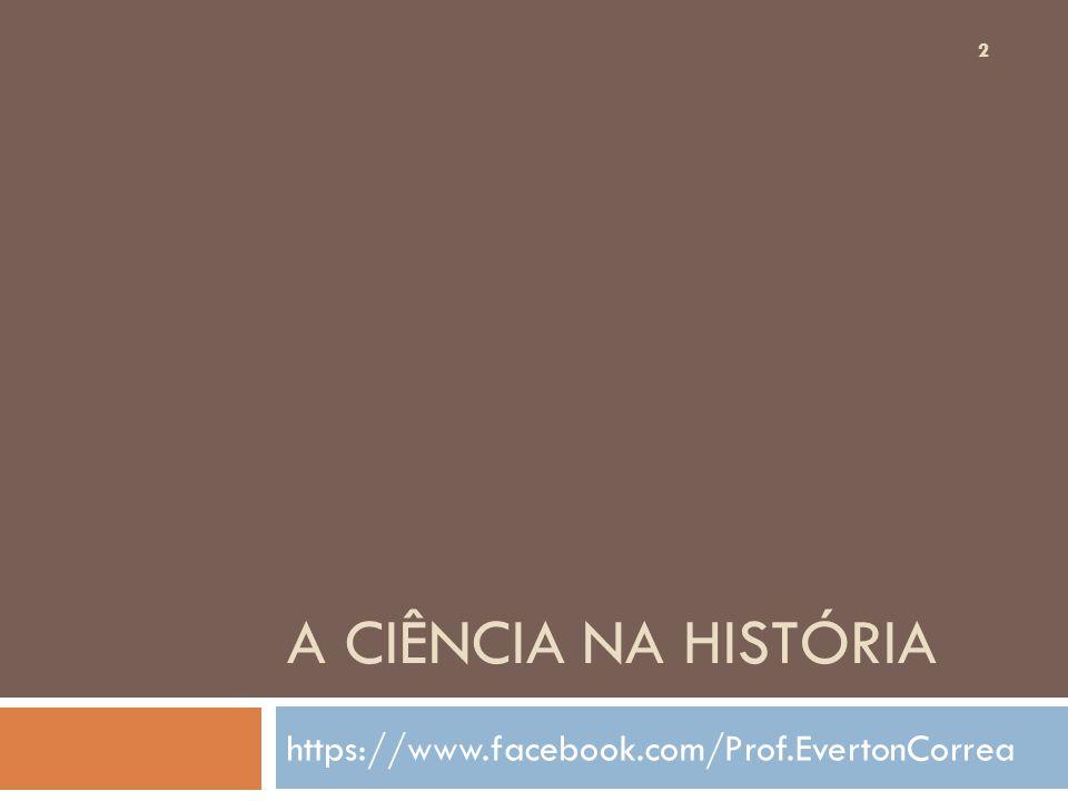 A CIÊNCIA NA HISTÓRIA https://www.facebook.com/Prof.EvertonCorrea 2