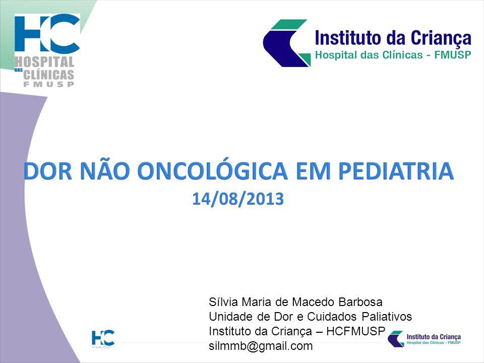 São Paulo- Fevereiro 2013 Sílvia Maria de Macedo Barbosa Unidade de Dor e Cuidados Paliativos Instituto da Criança – HCFMUSP silmmb@gmail.com