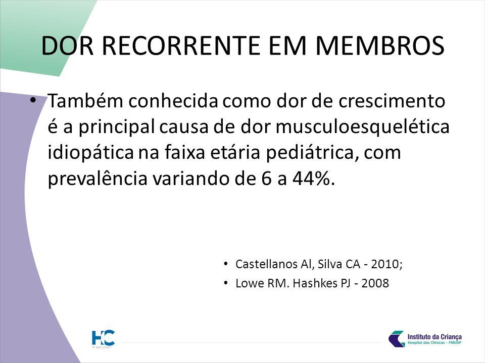 DOR RECORRENTE EM MEMBROS Também conhecida como dor de crescimento é a principal causa de dor musculoesquelética idiopática na faixa etária pediátrica, com prevalência variando de 6 a 44%.