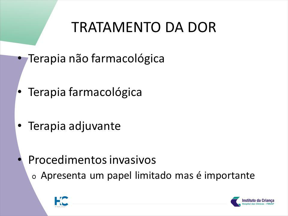 TRATAMENTO DA DOR Terapia não farmacológica Terapia farmacológica Terapia adjuvante Procedimentos invasivos o Apresenta um papel limitado mas é importante