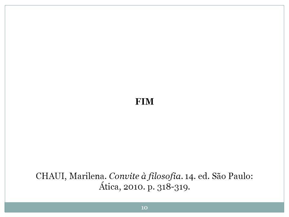 FIM CHAUI, Marilena. Convite à filosofia. 14. ed. São Paulo: Ática, 2010. p. 318-319. 10
