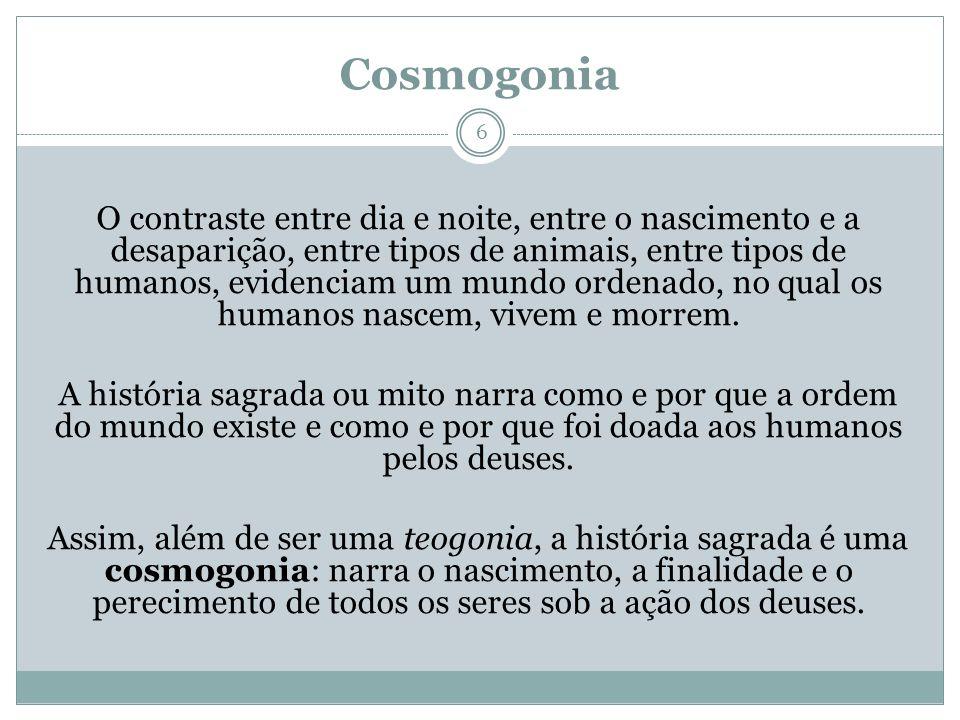 Cosmogonia O contraste entre dia e noite, entre o nascimento e a desaparição, entre tipos de animais, entre tipos de humanos, evidenciam um mundo orde