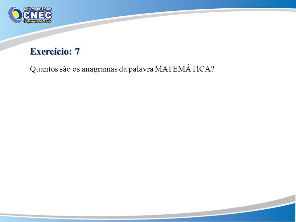 Exercício: 7 Quantos são os anagramas da palavra MATEMÁTICA?