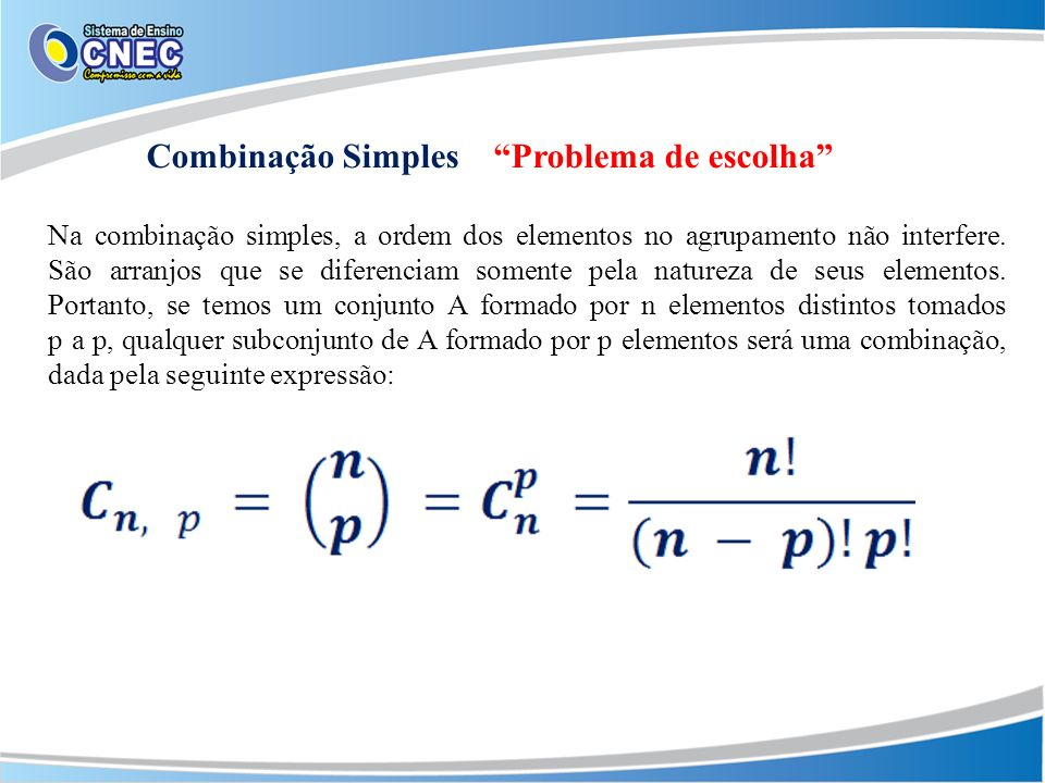 Na combinação simples, a ordem dos elementos no agrupamento não interfere.