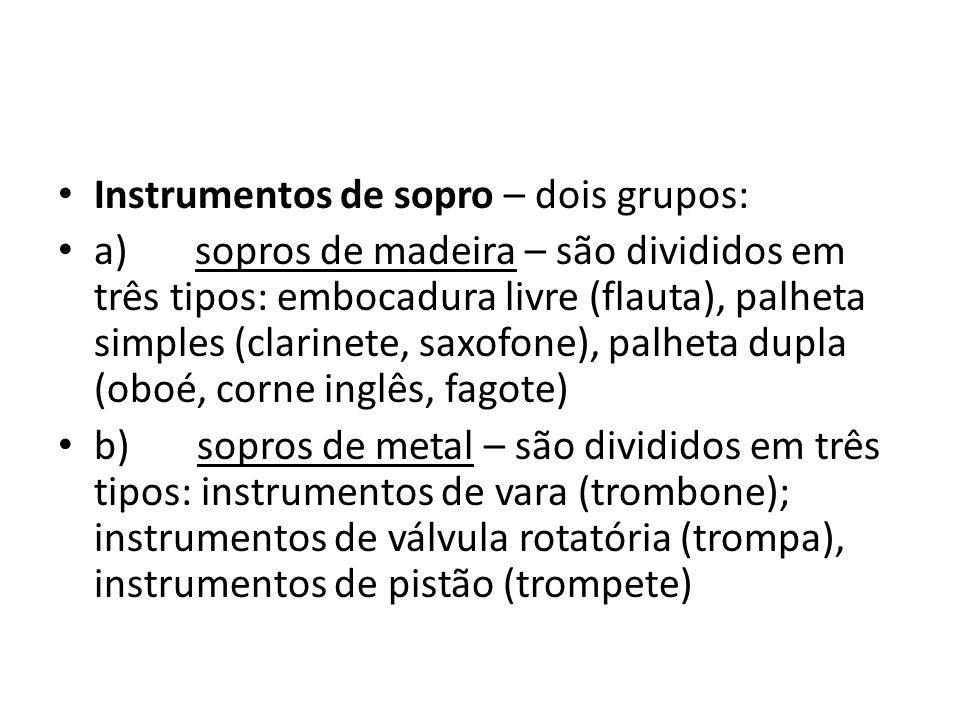 Instrumentos de sopro – dois grupos: a) sopros de madeira – são divididos em três tipos: embocadura livre (flauta), palheta simples (clarinete, saxofo