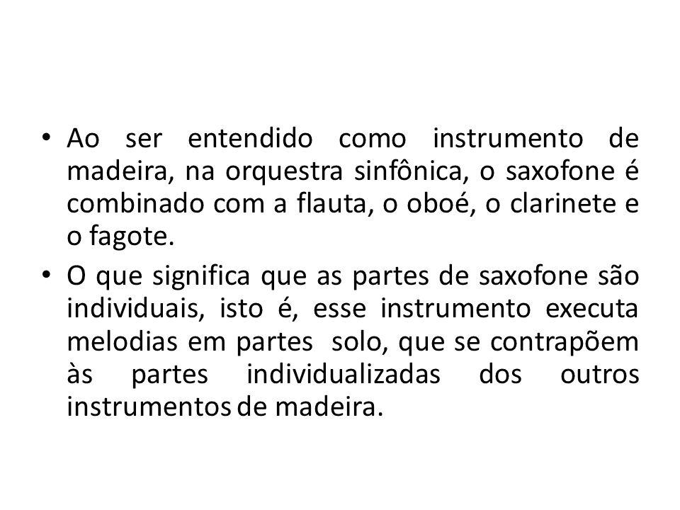 Ao ser entendido como instrumento de madeira, na orquestra sinfônica, o saxofone é combinado com a flauta, o oboé, o clarinete e o fagote. O que signi