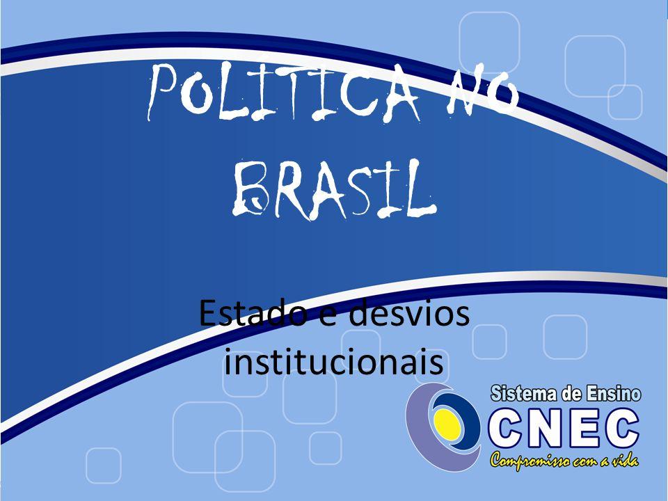 POLÍTICA NO BRASIL Estado e desvios institucionais