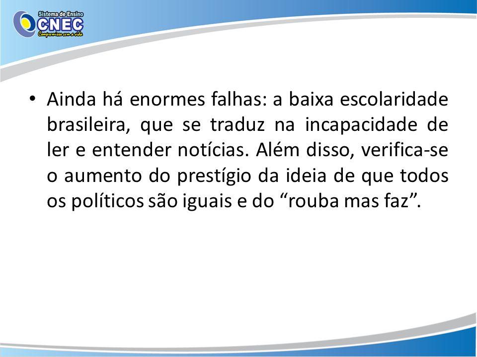 Ainda há enormes falhas: a baixa escolaridade brasileira, que se traduz na incapacidade de ler e entender notícias.