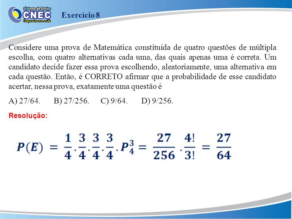 Considere uma prova de Matemática constituída de quatro questões de múltipla escolha, com quatro alternativas cada uma, das quais apenas uma é correta