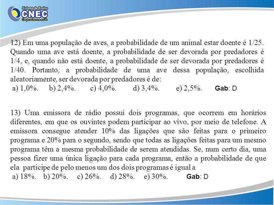 12) Em uma população de aves, a probabilidade de um animal estar doente é 1/25. Quando uma ave está doente, a probabilidade de ser devorada por predad