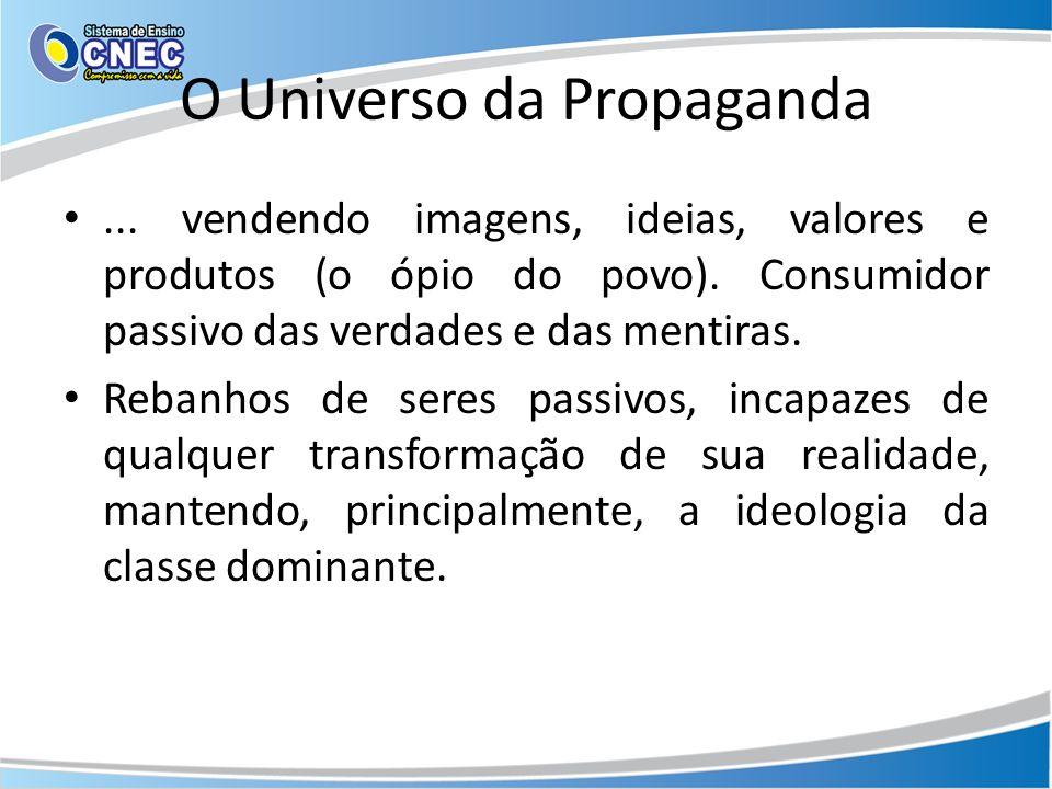 O Universo da Propaganda... vendendo imagens, ideias, valores e produtos (o ópio do povo). Consumidor passivo das verdades e das mentiras. Rebanhos de