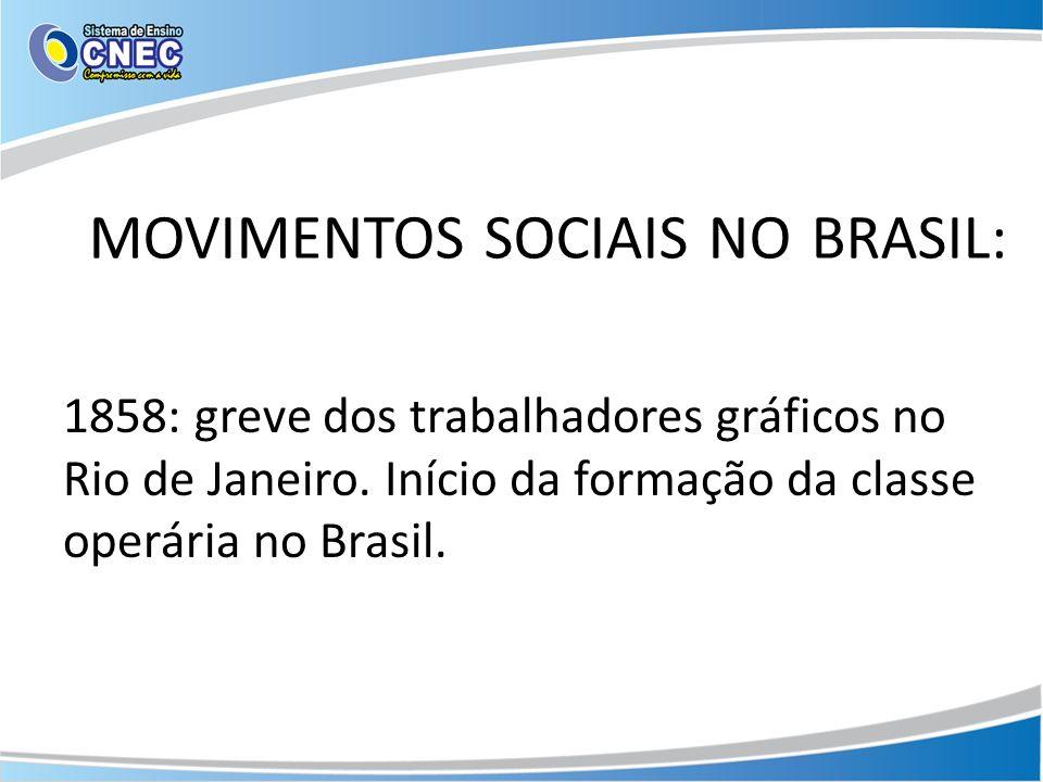 MOVIMENTOS SOCIAIS NO BRASIL: 1858: greve dos trabalhadores gráficos no Rio de Janeiro. Início da formação da classe operária no Brasil.