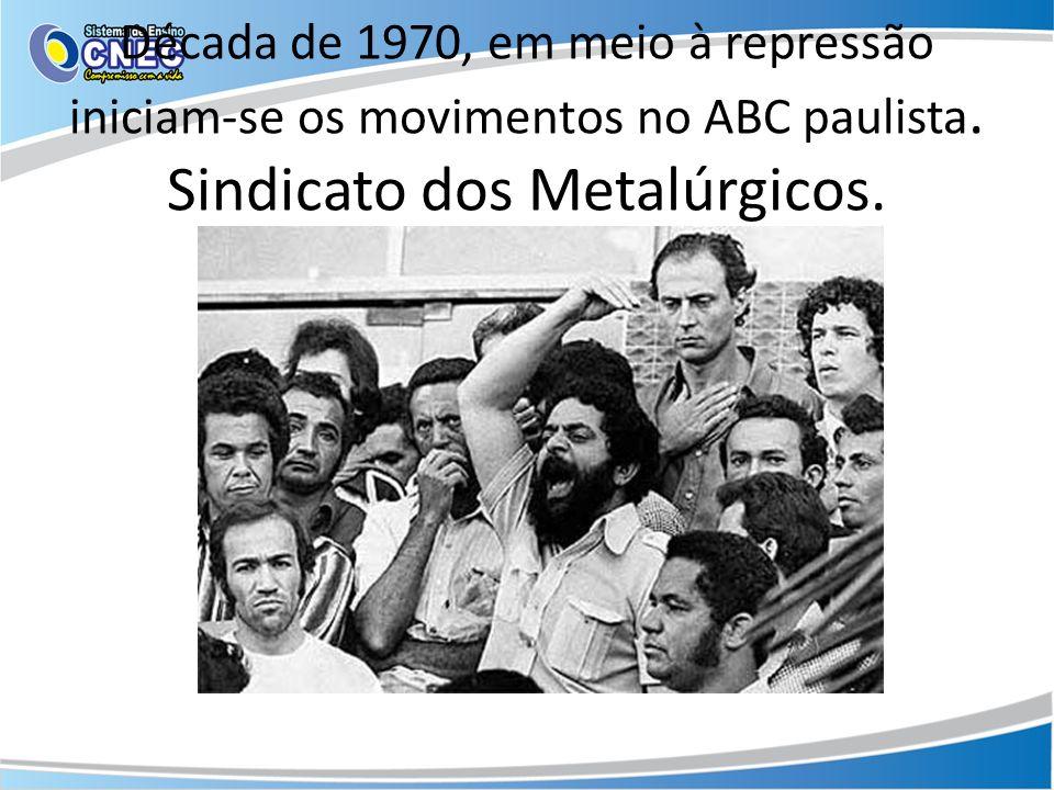 Década de 1970, em meio à repressão iniciam-se os movimentos no ABC paulista. Sindicato dos Metalúrgicos.
