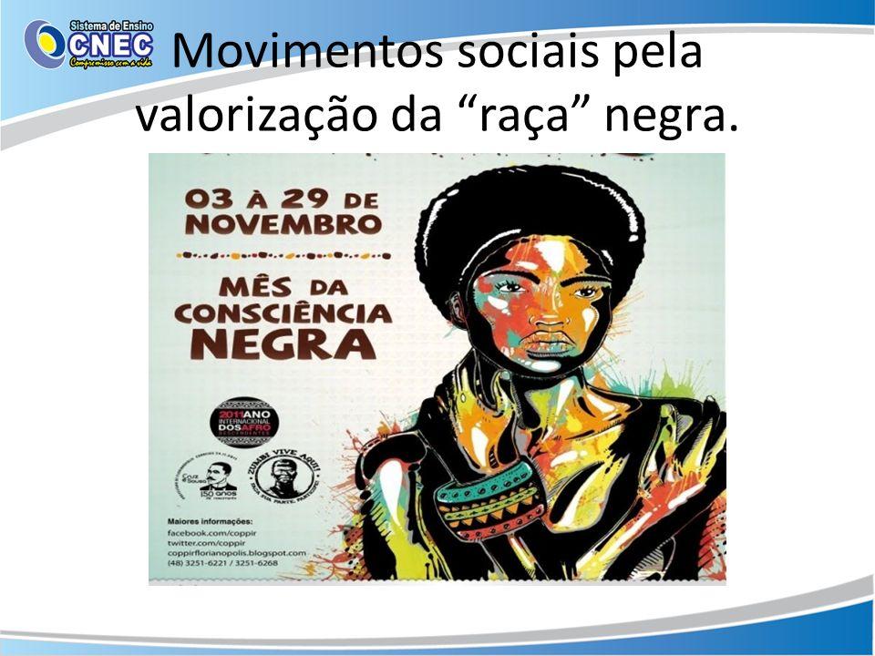 Movimentos sociais pela valorização da raça negra.