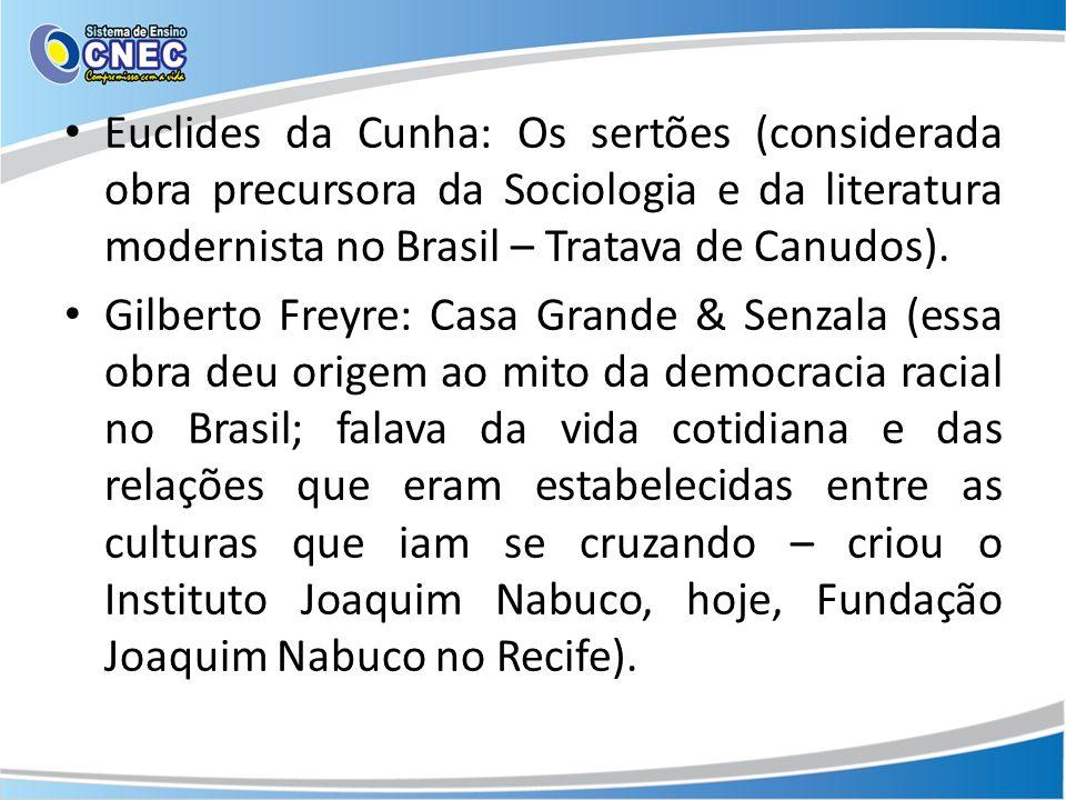 Euclides da Cunha: Os sertões (considerada obra precursora da Sociologia e da literatura modernista no Brasil – Tratava de Canudos). Gilberto Freyre: