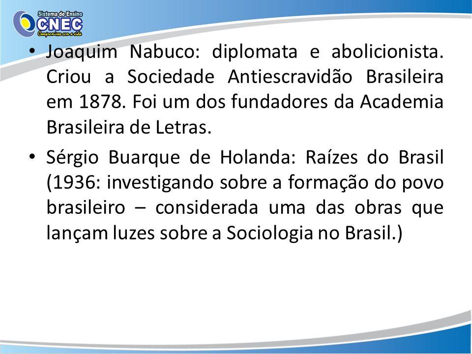 Joaquim Nabuco: diplomata e abolicionista. Criou a Sociedade Antiescravidão Brasileira em 1878. Foi um dos fundadores da Academia Brasileira de Letras