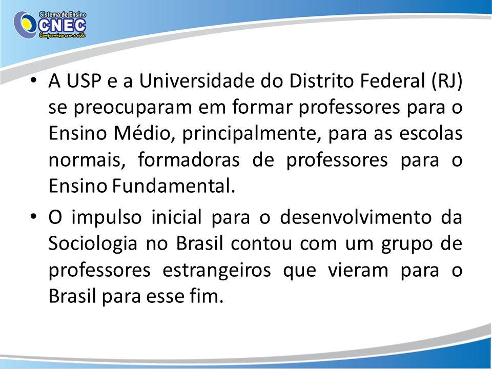 A USP e a Universidade do Distrito Federal (RJ) se preocuparam em formar professores para o Ensino Médio, principalmente, para as escolas normais, for